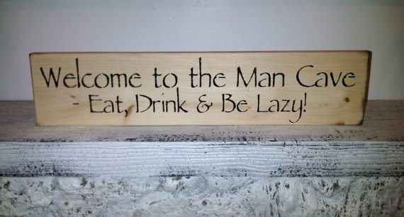 "MAN CAVE Sign  ""Welcome to the Man Cave, Eat Drink & Be Lazy""  6x24, guy gift for garage, shed, bar, bedroom"