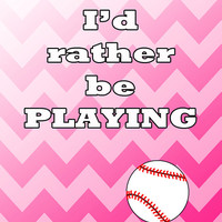 Printable Baseball Poster 8x10 – Baseball Typography on Pink Chevron – I'd Rather Be Playing, with baseball illustration INSTANT DOWNLOAD
