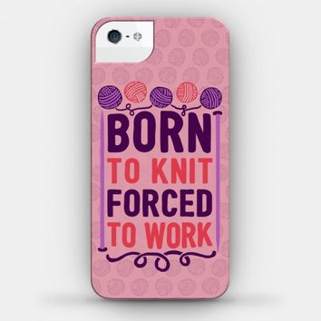 Born To Knit Forced To Work