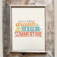 I'm a little drunk on you, and high on summertime - Rustic - Beachy - 8x10 Typographic Art Print - Country Song Lyrics