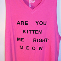Hot pink &#x27;Are You Kitten Me RIght Meow&#x27; Tank