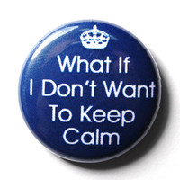 Don&#x27;t Keep Calm, Funny Blue Button - PIN or MAGNET