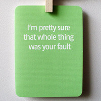 I'm pretty sure that whole thing was your fault by 4four on Etsy