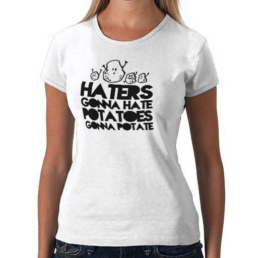 Haters gonna hate, potatoes gonna potate tshirt from Zazzle.com