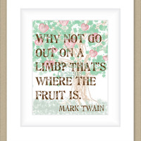 8x10 Graphic Print Wall Art, Go Out On A Limb Mark Twain Quote