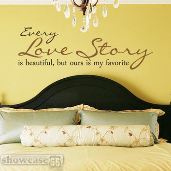 Every Love Story Is Beautiful, But Ours Is My Favorite - Vinyl Wall Art - FREE Shipping - Romantic Wall Decal