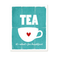 Tea: It&#x27;s What&#x27;s For Breakfast Kitchen Decor -  Modern Original Distressed  Print Teal Turquoise Aqua  - 8x10 Gifts Under 25