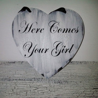"Wedding Signs ""Here Comes Your Girl"" - 1 READY TO SHIP - Heart shaped shabby vintage style"