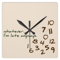 Whatever, I'm Late Anyways Square Wall Clocks