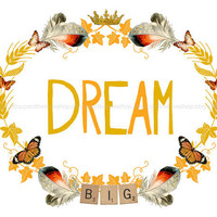 Dream Big - NEW 8x10 inch Print on A4 poster (in Natural, Orange, Mustard, Black, Yellow, White)
