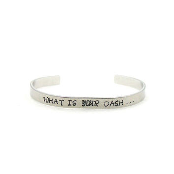 What Is Your Dash, What Is Your Dash Cuff, Aluminum Bracelet Cuff, Personalized Bracelet, Hand Stamped Cuff, Friends Cuff, Adjustable Cuff