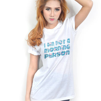 I am Not A Morning Person Tee White