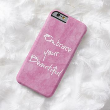Girly Embrace Your Beautiful Quote Pink Barely There iPhone 6 Case