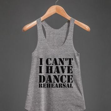 i can't i have dance rehearsal racerback | Racerback Tank | Skreened