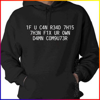 If You Can Read This Fix Your Own Computer LEET Hacker Geek Hooded Sweatshirt Hoodie S-XL more colors