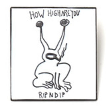 How High Are You Pin | RIPNDIP