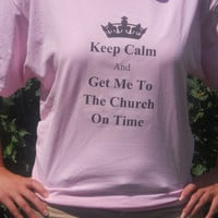 Bride Shirt. Keep Calm and Get Me To The Church On Time. Customize By Size And Color.