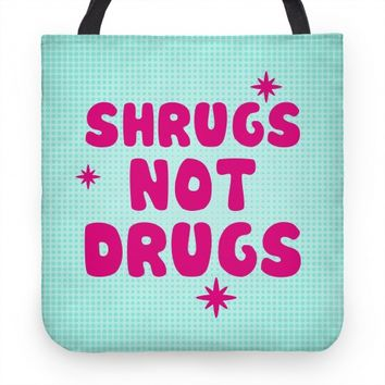 Shrugs Not Drugs