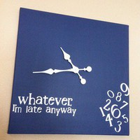 Whatever, Im late anyway Clock 20x20 (navy &amp; white)