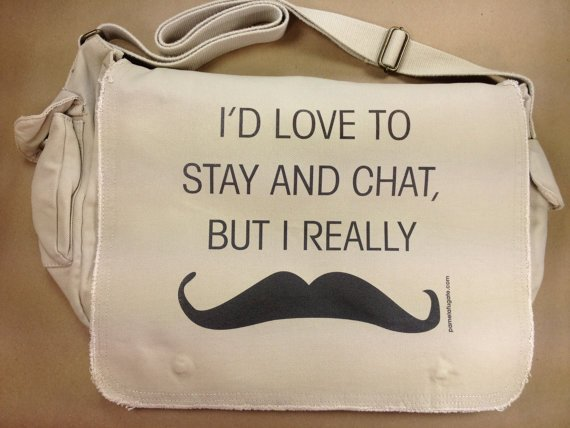 Must Dash Mustache - I'd Love To Stay And Chat But I Really Mustache - Custom 100% Cotton Canvas Messenger Bag Tote - FREE SHIPPING