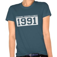 CAUSING Trouble SINCE 1991 BIRTHDAY Tee