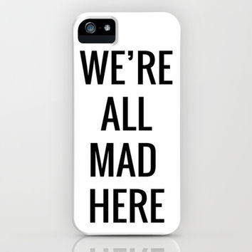 We're All Mad Here iPhone & iPod Case by Jamie van Staden
