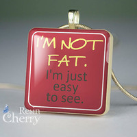 quotes resin pendants,art jewelry,scrabble tile pendant,I'm not fat i'm just easy to see- P0688SI