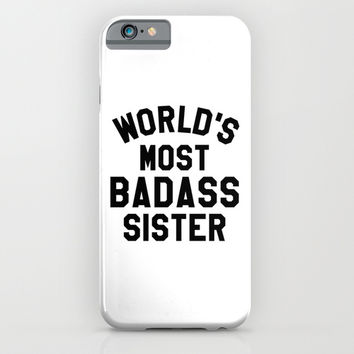 WORLD'S MOST BADASS SISTER iPhone & iPod Case by CreativeAngel | Society6