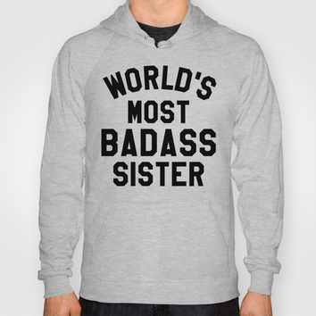 WORLD'S MOST BADASS SISTER Hoody by CreativeAngel | Society6