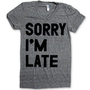 Print Liberation Store — Sorry I'm Late ( women ) - PL Classics Collection (avail in more colors)