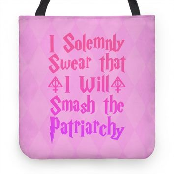 I Solemnly Swear That I Wil Smash The Patriarchy