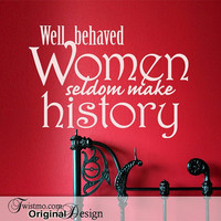 Inspirational Vinyl Wall Decal Quote - Well Behaved Women Seldom Make History in White Home Decor Vinyl