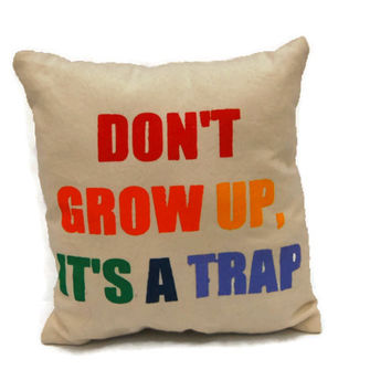 Don't Grow Up It's A Trap Small Decorative Throw Pillow, Cotton Canvas Pillow, Colorful Pillow, Stenciled Pillow, Decorative Pillow, Couch Pillow