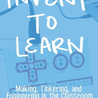 Invent To Learn: Making, Tinkering, and Engineering in the Classroom Paperback – May 7, 2013