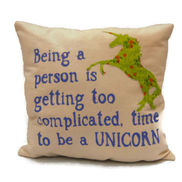 Being A Person Is Getting Too Complicated Time To Be A Unicorn Decorative Throw Pillow, Cotton Canvas Pillow, Colorful Pillow, Stenciled Pillow