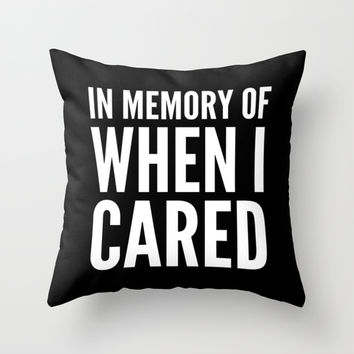 IN MEMORY OF WHEN I CARED (Black & White) Throw Pillow by CreativeAngel | Society6