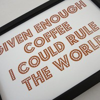 Given Enough Coffee Print