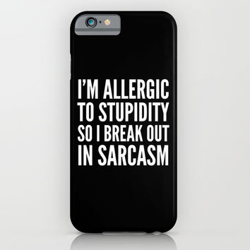 I'M ALLERGIC TO STUPIDITY, SO I BREAK OUT IN SARCASM (Black & White) iPhone & iPod Case by CreativeAngel | Society6