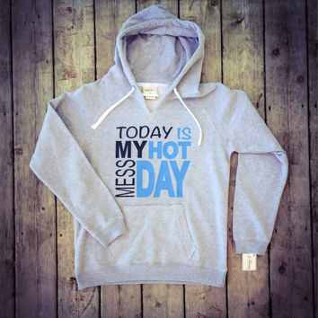 Today Is My Hot Mess Day Women's Pullover Hoodie by MadJoApparel