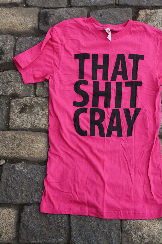 That Sh&amp;% Cray mature Shirt Limited Print Black on Pink Shirt All Sizes: xs, s, m, l, xl, xxl, xxxl