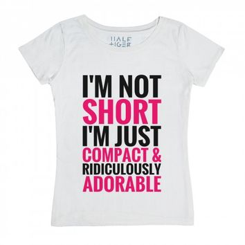 I'm Not Short Im Just Compact And Ridiculously Adorable T-shirt Pin...