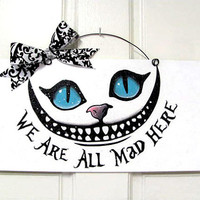 Cheshire Cat sign. We are all mad here. by DiamondDustDesigns