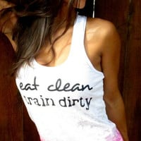 Eat Clean Train Dirty.  Burnout A-Line Racerback Tank.  Size LARGE