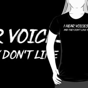 I Hear Voices... And They Don't Like You - T Shirt