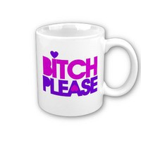 Bitch Please Coffee Mugs from Zazzle.com