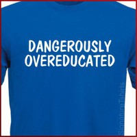 DANGEROUSLY OVEREDUCATED T-Shirt More Colors S - 2XL