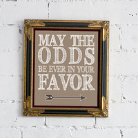 OVERSTOCK SALE - Hunger Games &quot;May The Odds Be Ever In Your Favor&quot;  - 8x10 Print