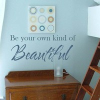 Be Your Own Kind of Beautiful Vinyl Wall Words Lettering Art Decor Graphic