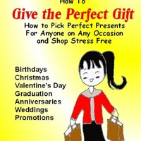 How to Give the Perfect Gift: How to Pick Perfect Presents For Anyone on Any Occasion and Shop Stress Free [Kindle Edition]