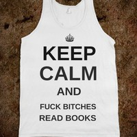 Keep Calm and Fuck bitches read books - Party Life Apparrel